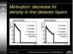 motivation decrease hit density in first detector layers