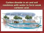 carbon dioxide in air and soil combines with water to form weak carbonic acid