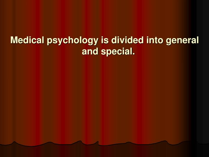 Medical psychology is divided into general and special.