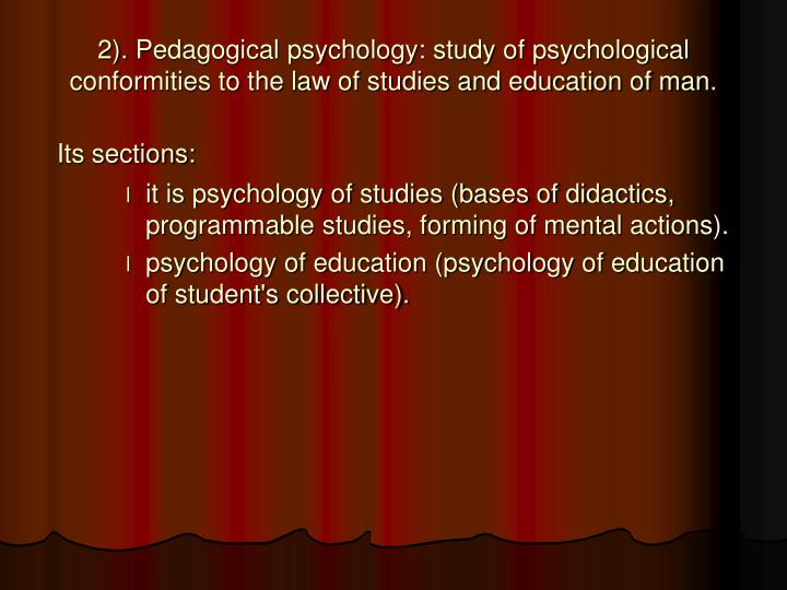 2). Pedagogical psychology: study of psychological conformities to the law of studies and education of man.