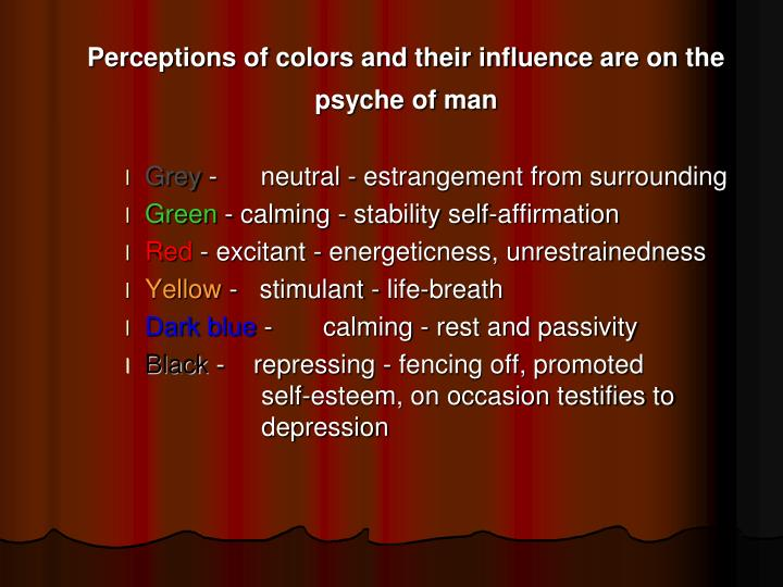 Perceptions of colors and their influence are on the psyche of man