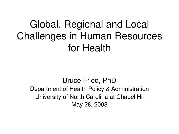 global regional and local challenges in human resources for health n.