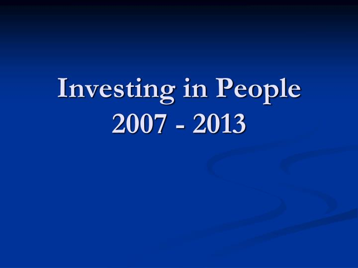investing in people 2007 2013 n.