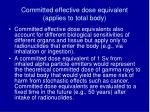 committed effective dose equivalent applies to total body