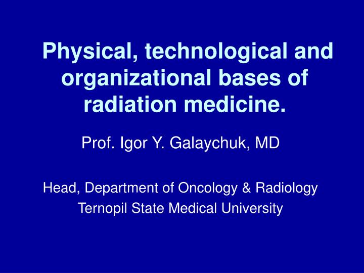 physical technological and organizational bases of radiation medicine n.