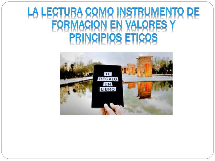LA LECTURA COMO INSTRUMENTO DE FORMACION EN VALORES Y PRINCIPIOS ETICOS