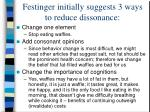 festinger initially suggests 3 ways to reduce dissonance