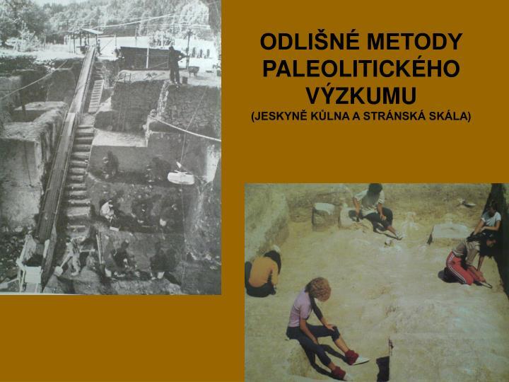 Odli n metody paleolitick ho v zkumu jeskyn k lna a str nsk sk la