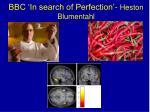 bbc in search of perfection heston blumentahl