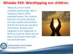 mistake 10 worshipping our children