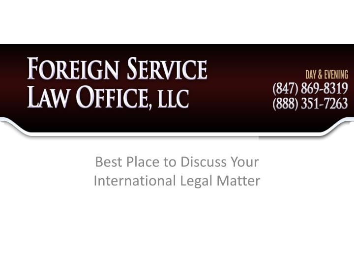 best place to discuss your international legal matter n.
