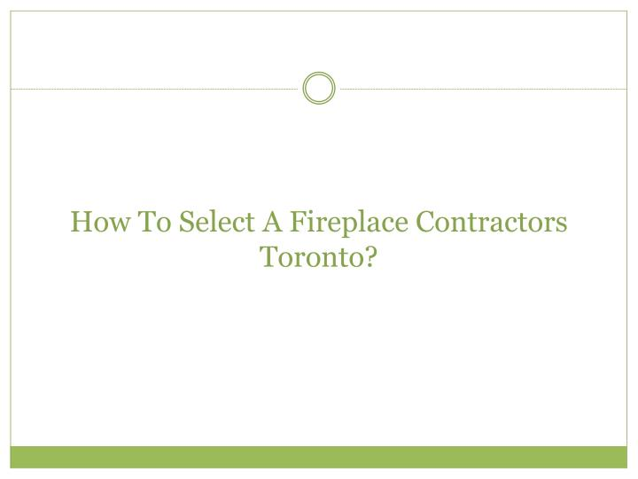 how to select a fireplace contractors toronto n.
