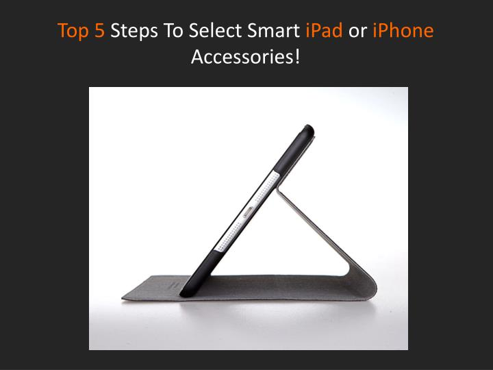 top 5 steps to select smart ipad or iphone accessories n.