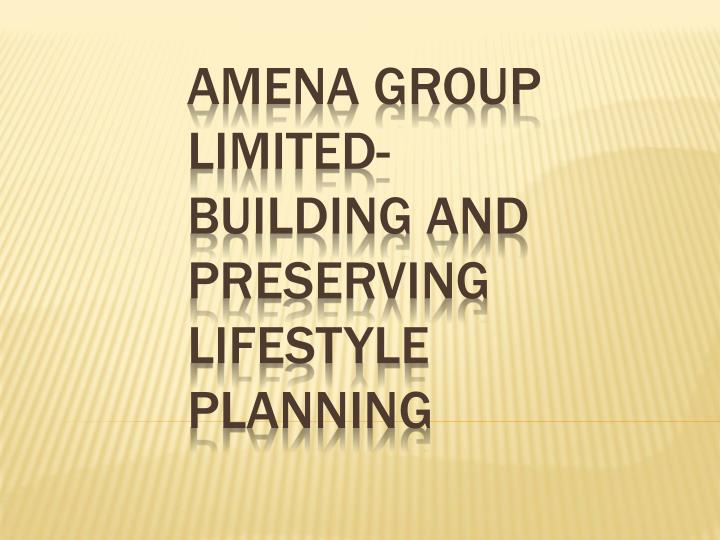amena group limited building and preserving lifestyle planning n.