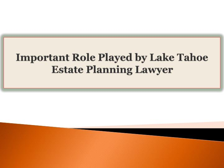 important role played by lake tahoe estate planning lawyer n.