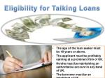 eligibility for talking loans