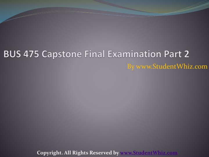 bus 475 capstone final examination part 2 n.