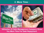 utilization of debt management company gives you more time for debt repayment
