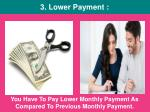 you have to pay lower monthly payment as compared to previous monthly payment