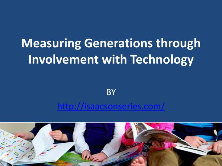 measuring generations through involvement with technology n.