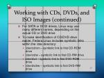 working with cds dvds and iso images continued