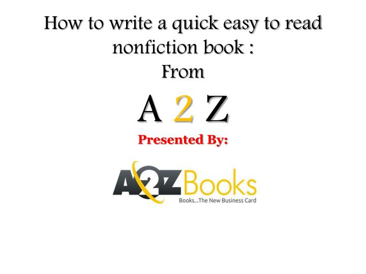 how to write a quick easy to read nonfiction book from a 2 z presented by n.