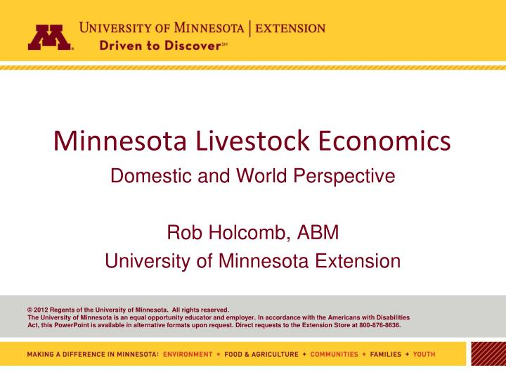 domestic and world perspective rob holcomb abm university of minnesota extension n.