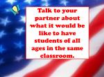 talk to your partner about what it would be like to have students of all ages in the same classroom