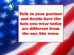 talk to your partner and decide how the hats you wear today are different from the one abe wore