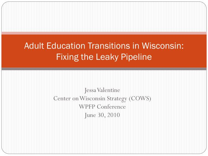 adult education transitions in wisconsin fixing the leaky pipeline n.