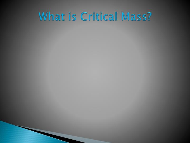 What is Critical Mass?