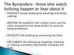 the bystanders those who watch bullying happen or hear about it