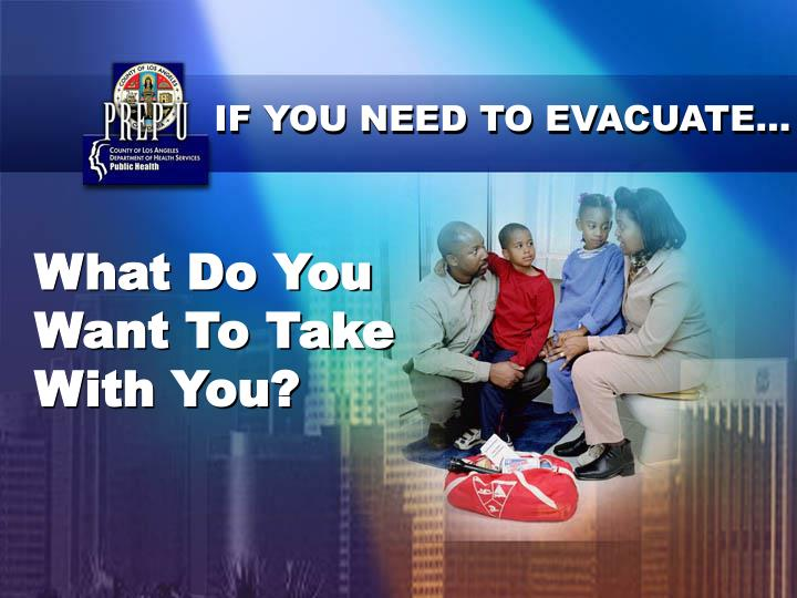 IF YOU NEED TO EVACUATE…