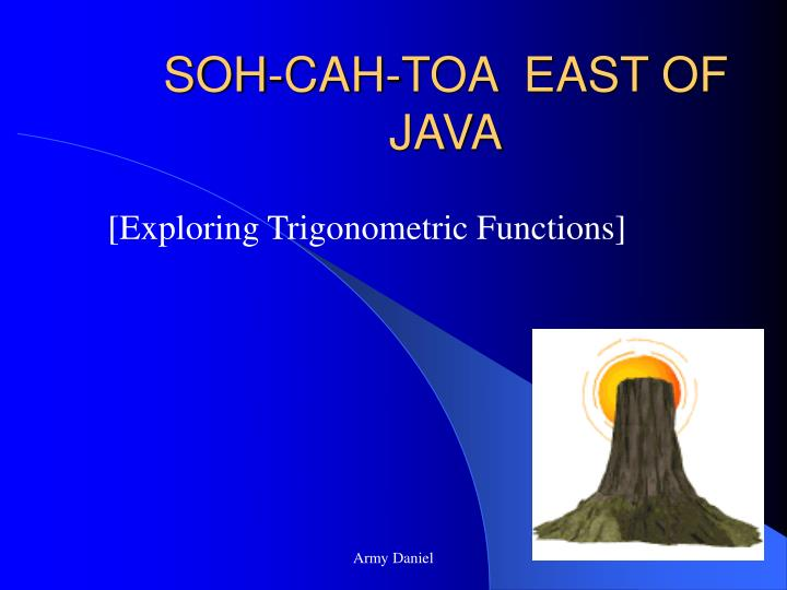 soh cah toa east of java n.