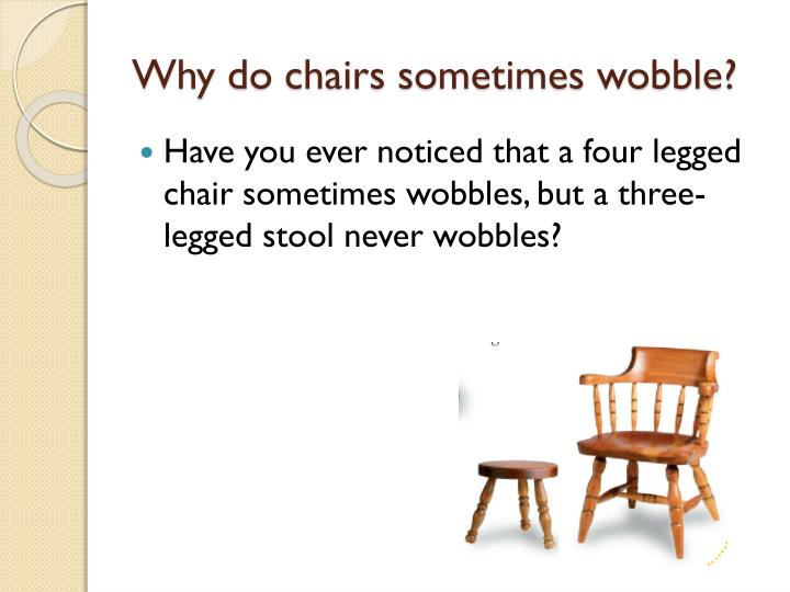 why do chairs sometimes wobble n.