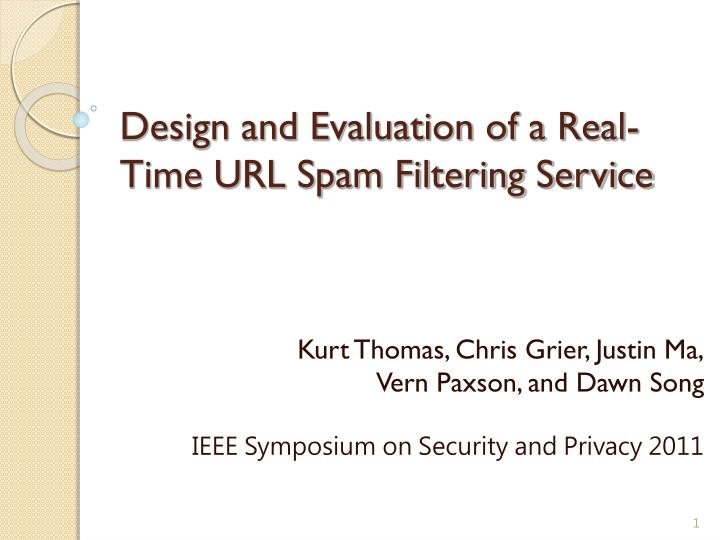 design and evaluation of a real time url spam filtering service n.
