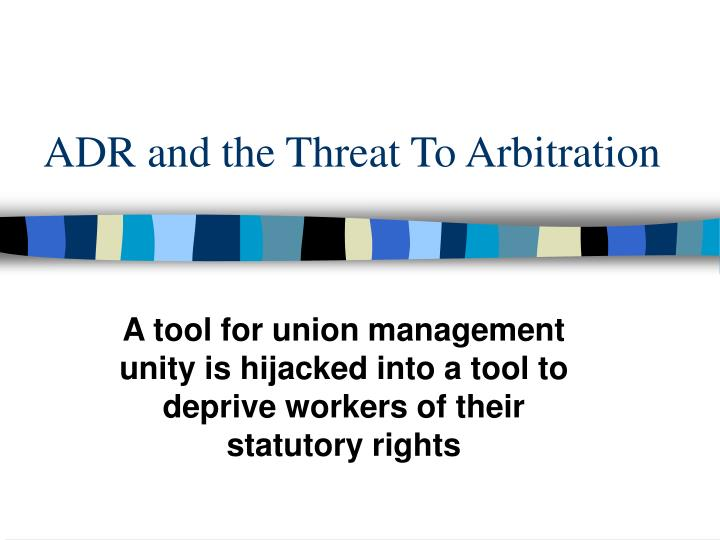adr and the threat to arbitration n.