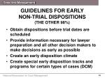 guidelines for early non trial dispositions the other 98