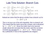 late time solution branch cuts