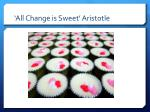 all change is sweet aristotle