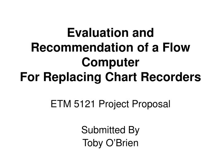 evaluation and recommendation of a flow computer for replacing chart recorders n.