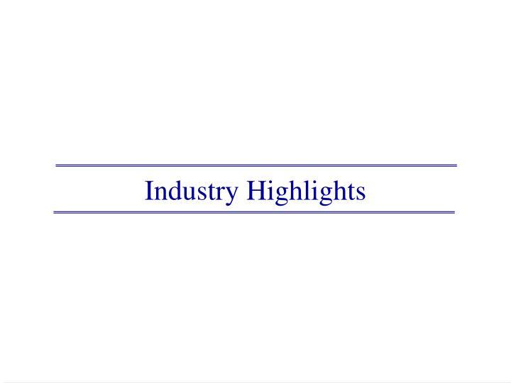 Industry Highlights