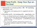 total profit keep your eye on the goal