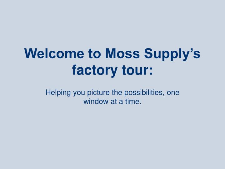 welcome to moss supply s factory tour n.