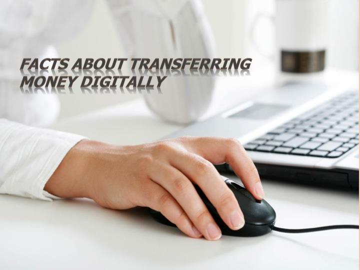 facts about transferring money digitally n.
