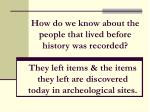 how do we know about the people that lived before history was recorded