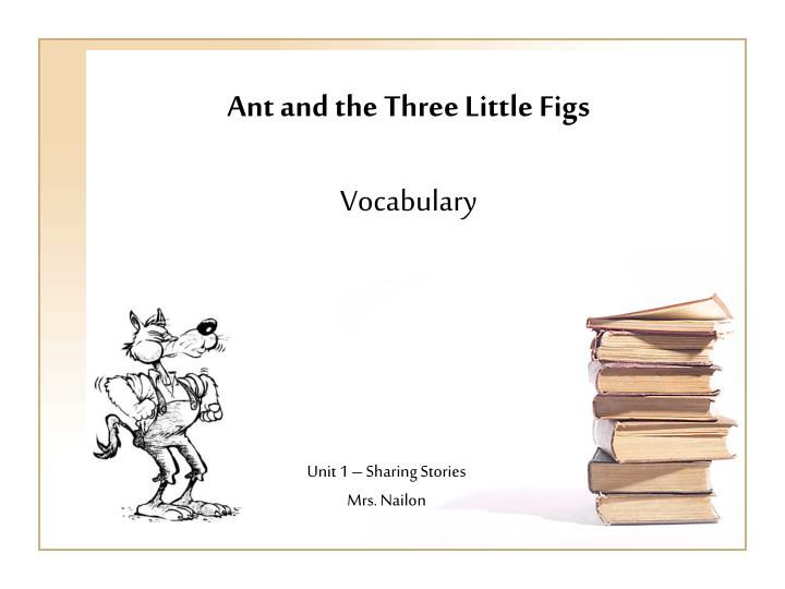 ant and the three little figs vocabulary n.