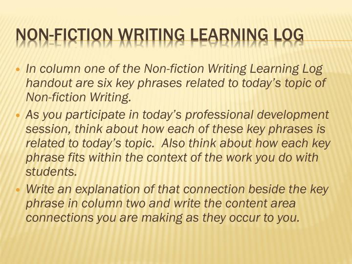 In column one of the Non-fiction Writing Learning Log handout are six key phrases related to today's topic of Non-fiction Writing.
