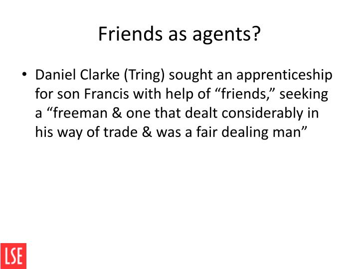 Friends as agents?