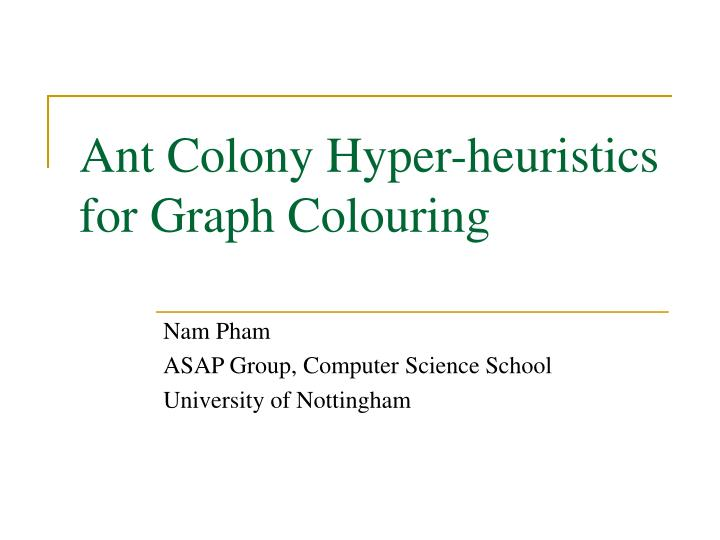 ant colony hyper heuristics for graph colouring n.